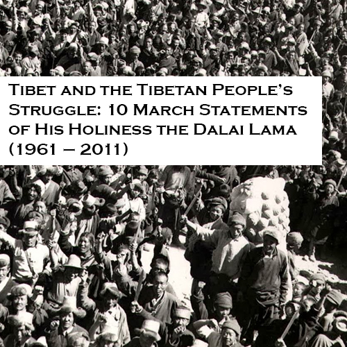 Tibet and the Tibetan People's Struggle: 10 March Statements of His Holiness the Dalai Lama (1961 – 2011)